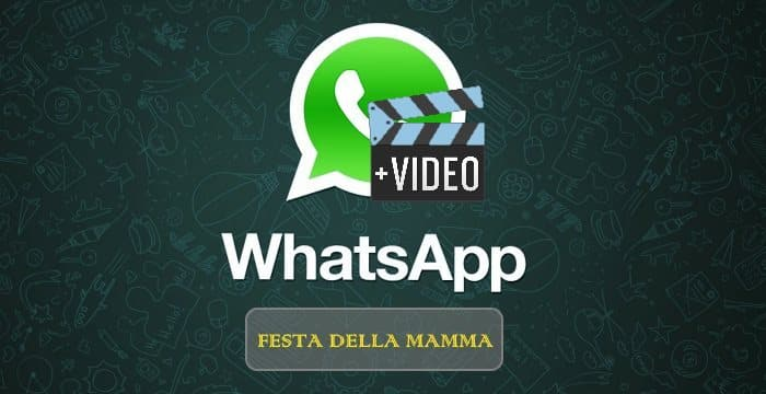 video whatsapp festa della mamma